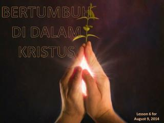 BERTUMBUH DI DALAM KRISTUS