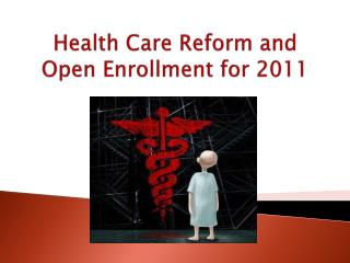 Health Care Reform and  Open Enrollment for 2011