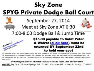 September  27, 2014 Meet at Sky Zone AT 6:30 7:00-8:00  Dodge Ball  & Jump Time
