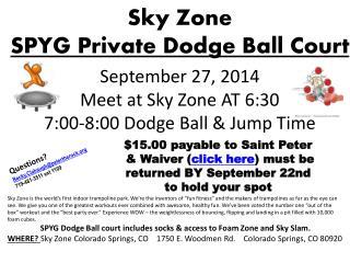 September  27, 2014 Meet at Sky Zone AT 6:30 7:00-8:00  Dodge Ball  & Jump Time