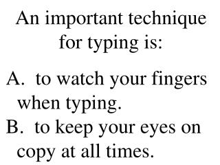 An important technique for typing is: