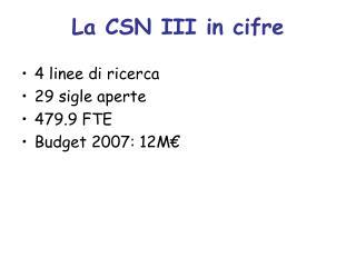 La CSN III in cifre