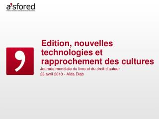 Edition, nouvelles technologies et rapprochement des cultures