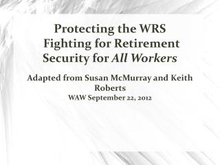 Protecting the WRS   Fighting for Retirement Security for  All Workers