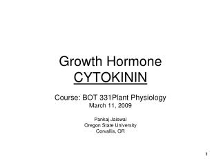 Growth Hormone CYTOKININ Course: BOT 331Plant Physiology
