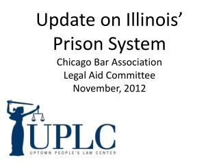Update on Illinois' Prison System Chicago Bar Association Legal Aid Committee November, 2012