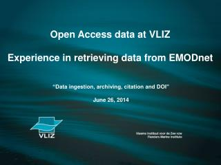 Open Access data at VLIZ Experience in retrieving data from EMODnet