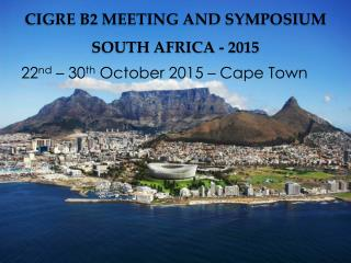 CIGRE B2 MEETING AND SYMPOSIUM  SOUTH AFRICA - 2015