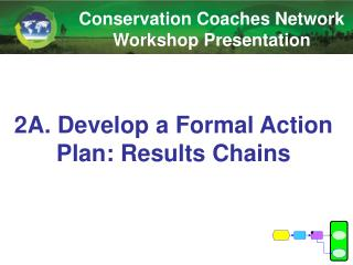 2A. Develop  a Formal Action Plan:  Results  Chains