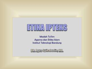 ETIKA IPTEKS Madah Ta'lim Agama  dan Etika  Islam Institut Teknologi  Bandung