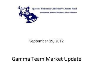 September 19,  2012 Gamma Team Market Update