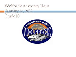 Wolfpack Advocacy Hour  January 10, 2012 Grade 10