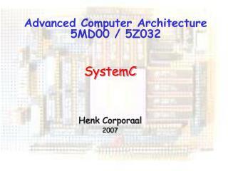 Advanced Computer Architecture 5MD00 / 5Z032