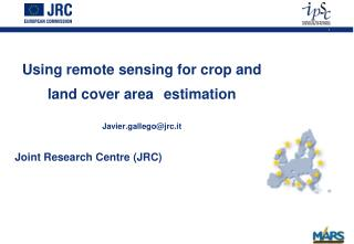 Using remote sensing for crop and land cover area  estimation Javier.gallego@jrc.it