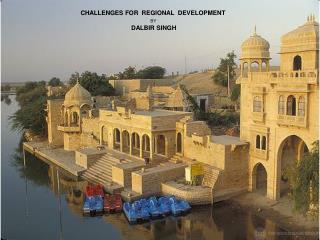 CHALLENGES FOR  REGIONAL  DEVELOPMENT  BY   DALBIR SINGH