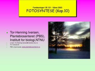 Forelesninger i BI 101 - V ren 2003  FOTOSYNTESE Kap.10