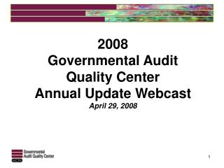 2008  Governmental Audit Quality Center  Annual Update Webcast April 29, 2008