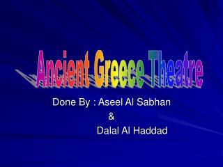 Done By : Aseel Al Sabhan &                 Dalal Al Haddad