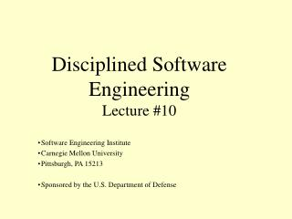 Disciplined Software  Engineering  Lecture #10