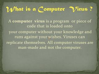 What is a Computer  Virus ?