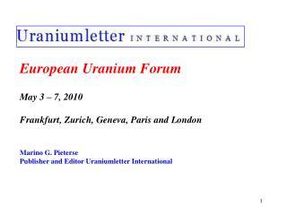 European Uranium Forum May 3 – 7, 2010 Frankfurt, Zurich, Geneva, Paris and London