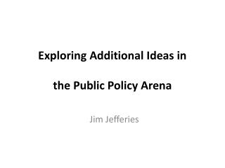 Exploring Additional Ideas in the Public Policy Arena
