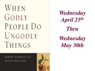 Wednesday April 25 th Thru Wednesday May 30th