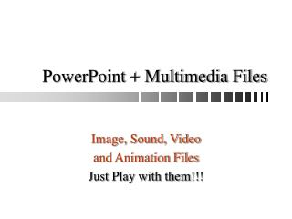 PowerPoint + Multimedia Files
