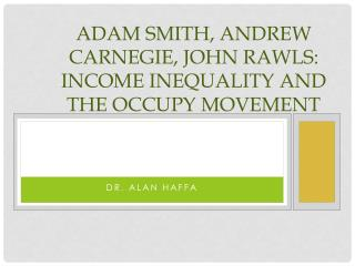 Adam Smith, Andrew Carnegie, John Rawls: Income Inequality and the Occupy Movement