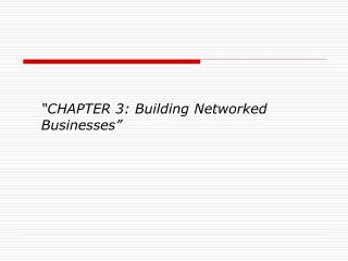 """CHAPTER 3: Building Networked Businesses"""