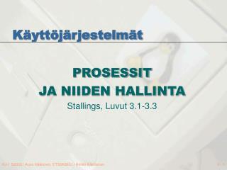 PROSESSIT JA NIIDEN HALLINTA  Stallings, Luvut 3.1-3.3