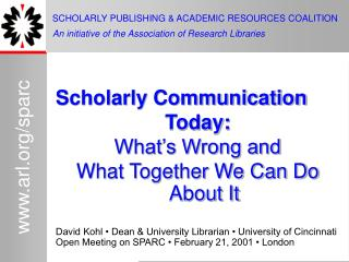 Scholarly Communication  Today:  What's Wrong and  What Together We Can Do About It