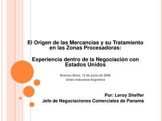 El Origen de las Mercanc as y su Tratamiento en las Zonas Procesadoras:  Experiencia dentro de la Negociaci n con Estado