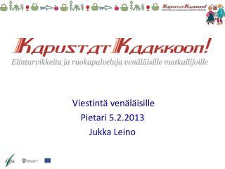 Viestintä venäläisille Pietari 5.2.2013 Jukka Leino