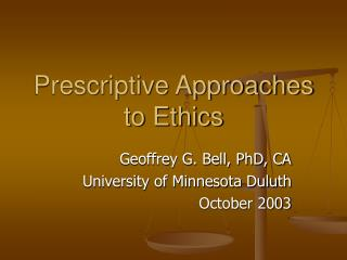 Prescriptive Approaches to Ethics