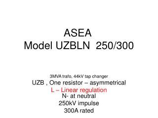 ASEA Model UZBLN  250/300