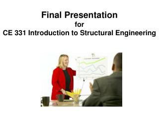 Final Presentation for CE 331 Introduction to Structural Engineering