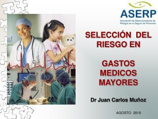 SELECCI�N  DEL RIESGO EN  GASTOS  MEDICOS  MAYORES Dr  Juan Carlos Mu�oz