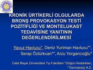 Yavuz Havlucu* , Deniz Yurtman Havlucu**,  Serap Öztürkcan**, Arzu Yorgancıoğlu*
