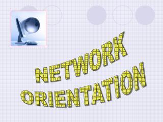 NETWORK ORIENTATION
