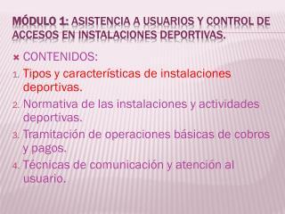 M�DULO 1:  Asistencia a usuarios y control de accesos en instalaciones deportivas.