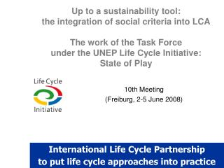Up to a sustainability tool:  the integration of social criteria into LCA  The work of the Task Force  under the UNEP Li