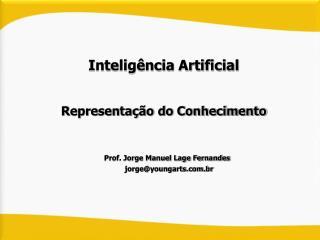 Inteligência Artificial Representação do Conhecimento Prof. Jorge Manuel Lage Fernandes