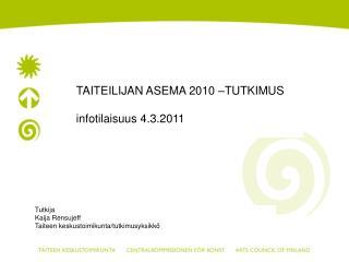 TAITEILIJAN ASEMA 2010 –TUTKIMUS infotilaisuus 4.3.2011