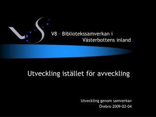 Utveckling istället för avveckling Utveckling genom samverkan Örebro 2009-02-04