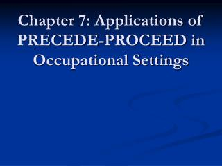 Chapter 7: Applications of PRECEDE-PROCEED in Occupational Settings