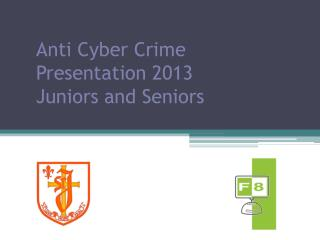 Anti Cyber Crime Presentation 2013 Juniors and Seniors
