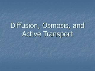 Diffusion, Osmosis, and Active Transport