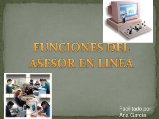 FUNCIONES DEL  ASESOR EN LINEA