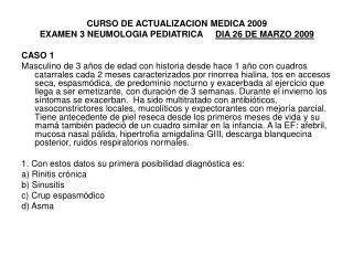 CURSO DE ACTUALIZACION MEDICA 2009 EXAMEN 3 NEUMOLOGIA PEDIATRICA      DIA 26 DE MARZO 2009